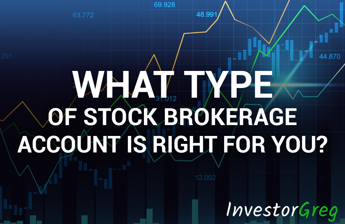 What Type of Stock Brokerage Account Is Right for You?