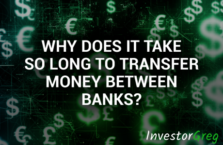 Why Does It Take So Long To Transfer Money Between Banks?
